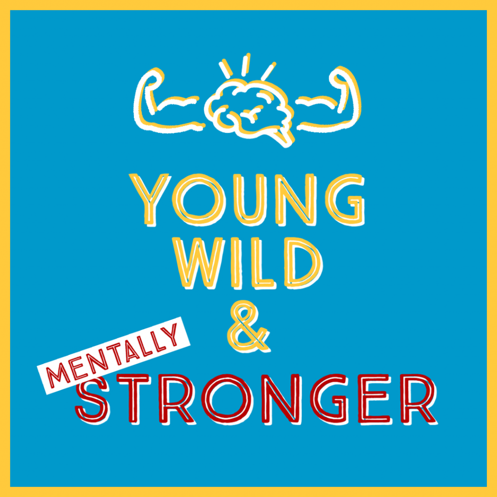 Young, wild & mentally stronger